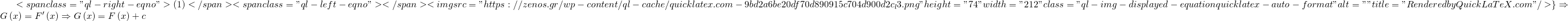 "\left. <span class=""ql-right-eqno""> (1) </span><span class=""ql-left-eqno"">   </span><img src=""https://zenos.gr/wp-content/ql-cache/quicklatex.com-9bd2a6be20df70d890915c704d900d2c_l3.png"" height=""74"" width=""212"" class=""ql-img-displayed-equation quicklatex-auto-format"" alt=""\begin{align*}</li>  <li>& {G}'\left( x \right)=f\left( x \right) \\</li>  <li>& {F}'\left( x \right)=f\left( x \right) \\</li>  <li>\end{align*}"" title=""Rendered by QuickLaTeX.com""/> \right\}\Rightarrow G\left( x \right)={F}'\left( x \right)\Rightarrow G\left( x \right)=F\left( x \right)+c"